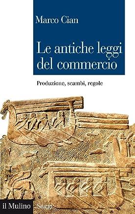 Le antiche leggi del commercio: Produzione, scambi, regole (Saggi Vol. 834)