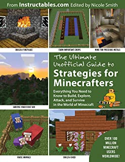 The Ultimate Unofficial Guide to Strategies for Minecrafters: Everything You Need to Know to Build, Explore, Attack, and S...