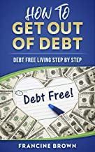 How To Get Out Of Debt: Debt Free Living Step By Step