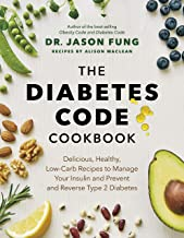The Diabetes Code Cookbook: Delicious, Healthy, Low-Carb Recipes to Manage Your Insulin and Prevent and Reverse Type 2 Dia...