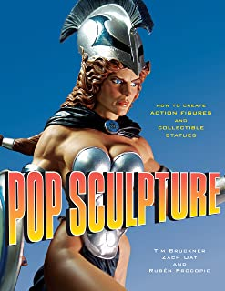Pop Sculpture: How to Create Action Figures and Collectible