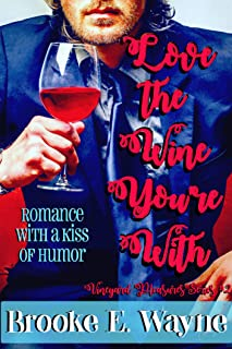 Love the Wine You're With (A Standalone Romantic Comedy -- Vineyard Pleasures Series Book 2)