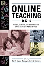Online Teaching in K–12: Models, Methods, and Best Practices for Teachers and Administrators