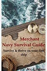 Merchant Navy Survival Guide: Survive & thrive on your first ship Kindle Edition