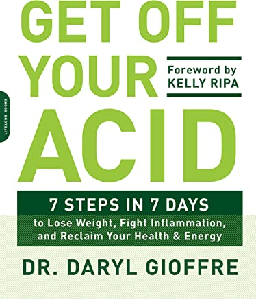 Get Off Your Acid 7 Steps In 7 Days To Lose Weight Fight
