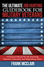 The Ultimate Job Hunting Guidebook for Military Veterans: A Practical Manual for Job Searching, Resumes, Interviews and Negotiating Salary best Job Hunting Books
