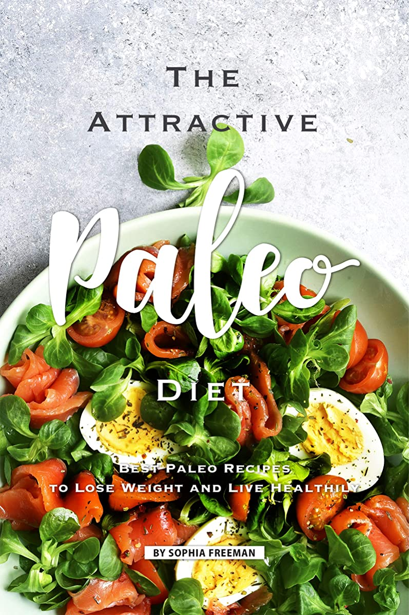 The Attractive Paleo Diet: 25 Paleo Recipes to Lose Weight and Live Healthily (English Edition)