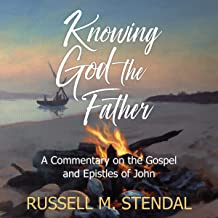 Knowing God the Father: A Commentary on the Gospel and Epistles of John