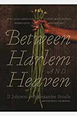 Between Harlem and Heaven: Afro-Asian-American Cooking for Big Nights, Weeknights, and Every Day Kindle Edition