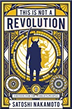This is not a revolution: Wealth magick edition for the world's people (This is not a revolution by Satoshi Nakamoto Book 3)