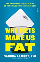 Why Diets Make Us Fat: the unintended consequences of our obsession with weight loss — and what to do instead