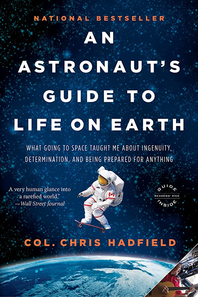オプショナル生きている内なるAn Astronaut's Guide to Life on Earth: What Going to Space Taught Me About Ingenuity, Determination, and Being Prepared for Anything (English Edition)