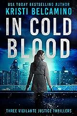 In Cold Blood: Three Vigilante Justice Crime Thrillers Kindle Edition
