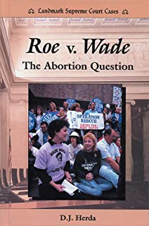 Roe V. Wade: The Abortion Question (Landmark Supreme Court Cases)