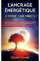 L'Ancrage énergétique: Le système Gaïa Connect - Découvrez un enseignement et une méthode révolutionnaires d'ancrage énergétique au service de votre évolution Format Kindle
