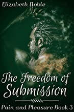 The Freedom of Submission (Pain and Pleasure Book 3)
