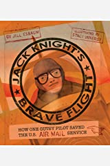 Jack Knight's Brave Flight: How One Gutsy Pilot Saved the US Air Mail Service Kindle Edition