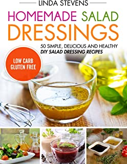 Homemade Salad Dressings: 50 Simple, Delicious And Healthy DIY Salad Dressing Recipes
