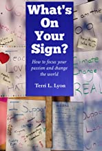 What's on Your Sign?: How to focus your passion and change the world