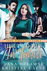 Her Two Men in Tahiti: A Rock Star Romance (Total Indulgence Book 2) Kindle Edition