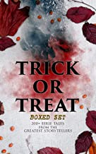 TRICK OR TREAT Boxed Set: 200+ Eerie Tales from the Greatest Storytellers: Horror Classics, Mysterious Cases, Gothic Novel...