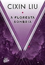 A floresta sombria (O problema dos três corpos Livro 2)