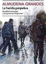 La herida perpetua: El problema de España y la regeneración del presente (Tiempo de Memoria) (Spanish Edition)