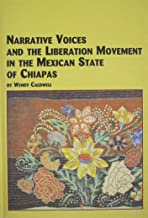 Narrative Voices and the Liberation Movement in the Mexican State of Chiapas (Mexican Studies)