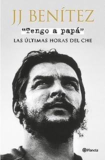 Tengo a papá: Las últimas horas del Che (Biblioteca J. J. Benítez)