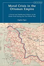Moral Crisis in the Ottoman Empire: A Social and Intellectual History of the Home-front during the First World War