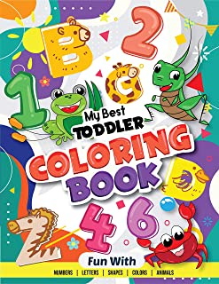 My Best Toddler Coloring Book - Fun with Numbers, Letters, Shapes, Colors, Animals: Big Activity Workbook for Toddlers & K...
