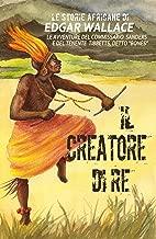 Il creatore di re: Le storie africane vol.8 (Italian Edition)