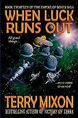 When Luck Runs Out (Book 13 of The Empire of Bones Saga) Kindle Edition