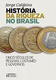 História da riqueza no Brasil: Cinco séculos de pessoas, c