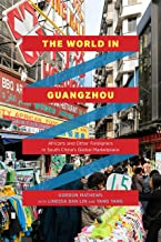 The World in Guangzhou: Africans and Other Foreigners in South China's Global Marketplace