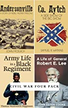 Civil War Four Pack (Illustrated): Andersonville, Co. Aytch, Army Life in a Black Regiment, Life of General Robert E. Lee (English Edition)