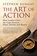 The Art of Action: How Leaders Close the Gaps between Plans, Actions and Results (English Edition)