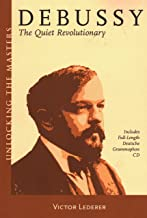 Debussy: The Quiet Revolutionary (Unlocking the Masters Series No. 13)