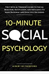 10-Minute Social Psychology: The Critical Thinker's Guide to Social Behavior, Motivation, and Influence To Make Rational and Effective Decisions Kindle Edition
