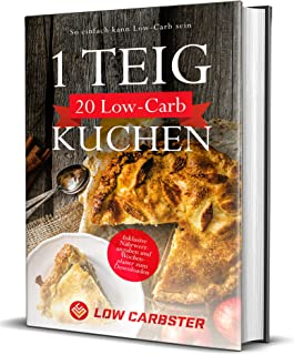 1 Teig 20 Low-Carb Kuchen: So einfach kann Low-Carb sein - Inklusive Nährwertangaben und Wochenplaner zum Downloaden (German Edition)
