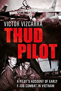 Thud Pilot: A Pilot's Account of Early F-105 Combat in Vietnam