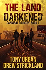The Land Darkened: A Post Apocalyptic Thriller (Cannibal Country Book 1) Kindle Edition