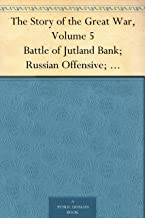 The Story of the Great War, Volume 5 Battle of Jutland Bank; Russian Offensive; Kut-El-Amara; East Africa; Verdun; The Great Somme Drive; United States and Belligerents; Summary of Two Years' War