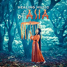 Healing Music of Asia: Tibetan Singing Bowls, Chinese Flow of Melodies, Japanese Journey, Therapeutic Soundscapes