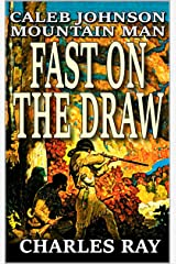 Caleb Johnson: Mountain Man: Fast On The Draw: A Frontier Western Adventure (A Mountain Life Western Adventure Book 7) Kindle Edition