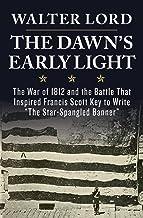 表紙: The Dawns Early Light: The War of 1812 and the Battle That Inspired Francis Scott Key to Write The Star-Spangled Banner | Walter Lord