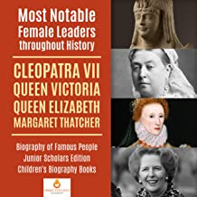 Most Notable Female Leaders throughout History : Cleopatra VII, Queen Victoria, Queen Elizabeth, Margaret Thatcher | Biography of Famous People Junior Scholars Edition | Children's Biography Books