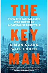The Key Man: How the Global Elite Was Duped by a Capitalist Fairy Tale (English Edition) Format Kindle