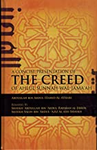 A Concise Presentation of the Creed of Ahlul Sunnah Wal- Jamaah