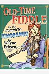 Old-Time Fiddle for the Complete Ignoramus! Kindle Edition